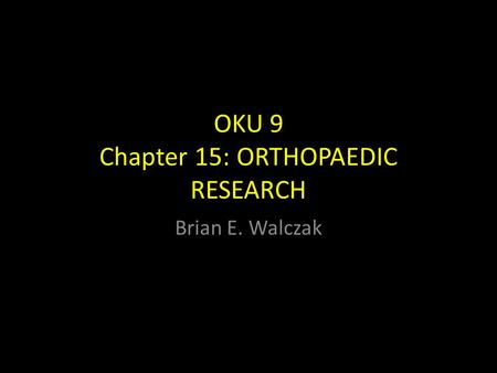 OKU 9 Chapter 15: ORTHOPAEDIC RESEARCH Brian E. Walczak.