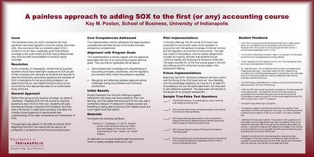 A painless approach to adding SOX to the first (or any) accounting course Kay M. Poston, School of Business, University of Indianapolis Issue The Sarbanes-Oxley.