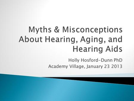 Holly Hosford-Dunn PhD Academy Village, January 23 2013.