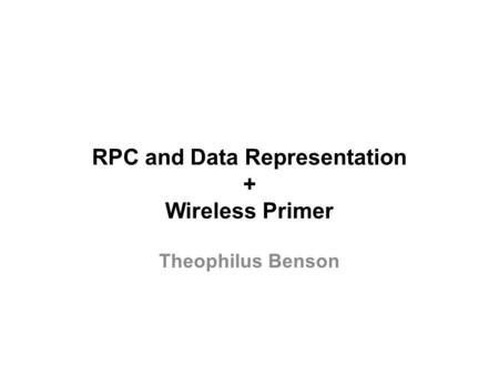 RPC and Data Representation + Wireless Primer Theophilus Benson.