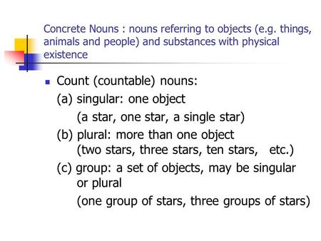 Count (countable) nouns: (a) singular: one object