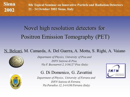N. Belcari, M. Camarda, A. Del Guerra, A. Motta, S. Righi, A. Vaiano Department of Physics, University of Pisa and INFN Sezione di Pisa, Via F. Buonarroti.