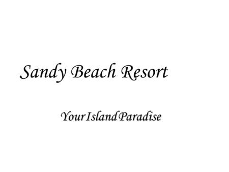 Sandy Beach Resort YourIslandParadise Your Island Paradise.