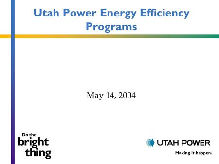 Utah Power Energy Efficiency Programs May 14, 2004.