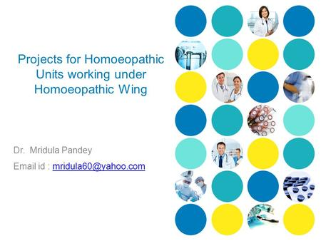 Projects for Homoeopathic Units working under Homoeopathic Wing Dr. Mridula Pandey  id :