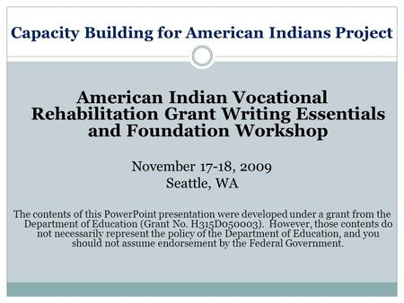 Capacity Building for American Indians Project American Indian Vocational Rehabilitation Grant Writing Essentials and Foundation Workshop November 17-18,