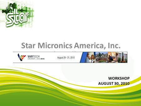 WORKSHOP AUGUST 30, 2010 Star Micronics America, Inc.