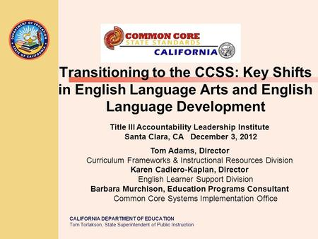 CALIFORNIA DEPARTMENT OF EDUCATION Tom Torlakson, State Superintendent of Public Instruction Transitioning to the CCSS: Key Shifts in English Language.