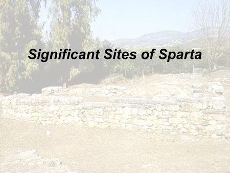 Significant Sites of Sparta. ' If Lacedaemon were ever laid waste and there remained only the foundations of the temples and public buildings, those born.