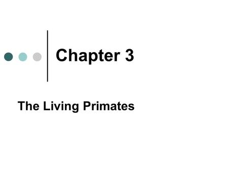 Chapter 3 The Living Primates.