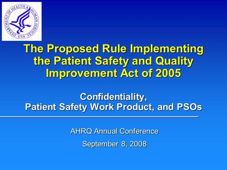 Confidentiality, Patient Safety Work Product, and PSOs The Proposed Rule Implementing the Patient Safety and Quality Improvement Act of 2005 AHRQ Annual.