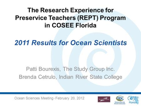 The Research Experience for Preservice Teachers (REPT) Program in COSEE Florida 2011 Results for Ocean Scientists Patti Bourexis, The Study Group Inc.