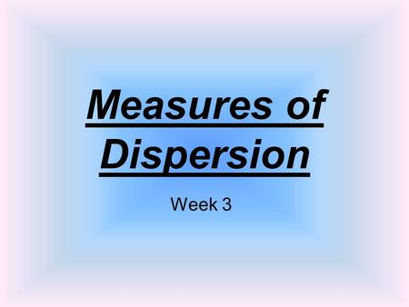 Measures of Dispersion Week 3. What is dispersion? Dispersion is how the data is spread out, or dispersed from the mean. The smaller the dispersion values,
