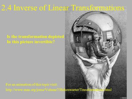 2.4 Inverse of Linear Transformations For an animation of this topic visit:  Is the transformation.