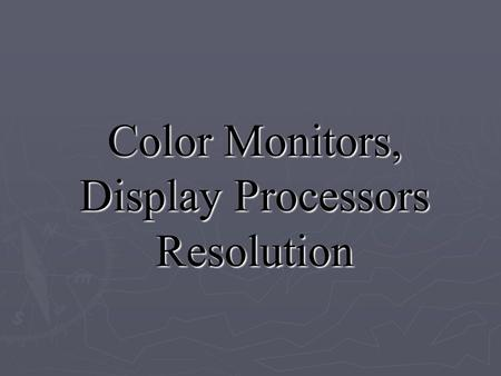 Color Monitors, <strong>Display</strong> Processors Resolution. ► A <strong>display</strong> monitor capable of <strong>displaying</strong> many colors. <strong>Display</strong> monitor <strong>Display</strong> monitor ► In contrast, a.
