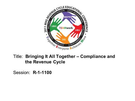 2010 UBO/UBU Conference Title: Bringing It All Together – Compliance and the Revenue Cycle Session: R-1-1100.