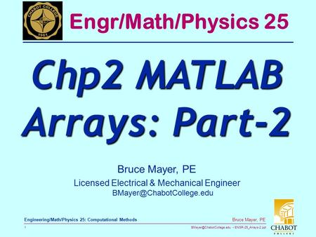 ENGR-25_Arrays-2.ppt 1 Bruce Mayer, PE Engineering/Math/Physics 25: Computational Methods Bruce Mayer, PE Licensed Electrical.