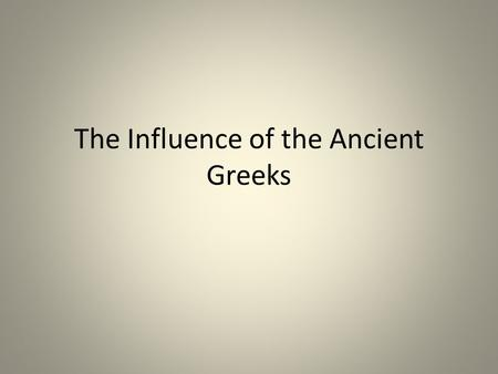 The Influence of the Ancient Greeks. The Arts Adults had enough leisure time to explore the arts Terra-cotta figurines date back to 675 bce – stiff unrealistic.