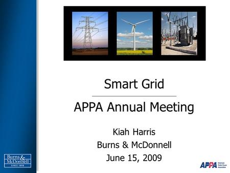 Smart Grid APPA Annual Meeting Kiah Harris Burns & McDonnell June 15, 2009.