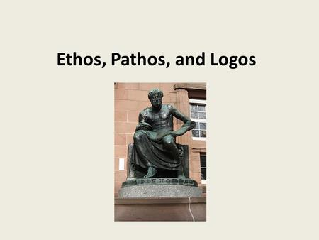 Ethos, Pathos, and Logos. Aristotle (384 BC – 322 BC) Greek philosopher Taught by Plato who was taught by Socrates Teacher of Alexander the Great first.
