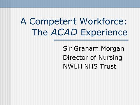 A Competent Workforce: The ACAD Experience