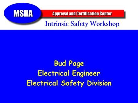 Bud Page Electrical Engineer Electrical Safety Division.