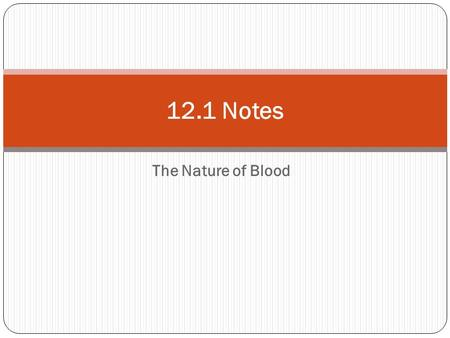The Nature of Blood 12.1 Notes. Objectives List the A-B-O antigens and antibodies found in the blood for each of the four blood types: A, B, AB, and O.