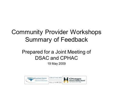 Community Provider Workshops Summary of Feedback Prepared for a Joint Meeting of DSAC and CPHAC 19 May 2009.