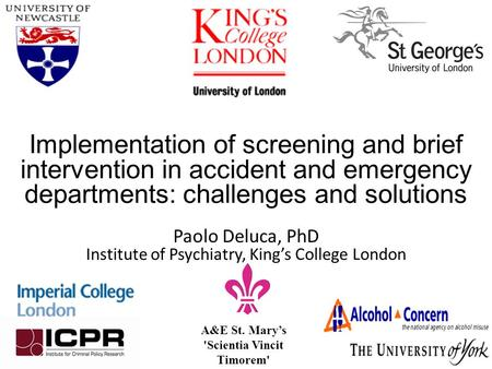 A&E St. Mary's 'Scientia Vincit Timorem' Implementation of screening and brief intervention in accident and emergency departments: challenges and solutions.