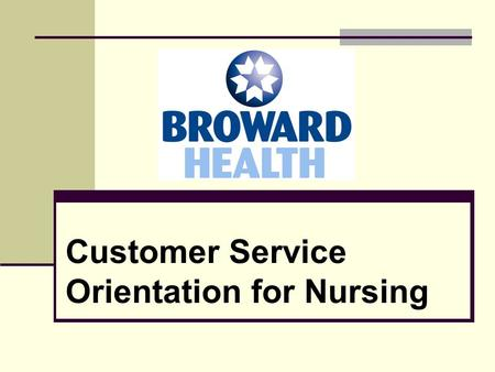 Customer Service Orientation for Nursing. Customer Service  Every employee has the ability to positively impact the customer's experience.  All employees.