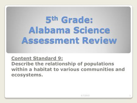 5 th Grade: Alabama Science Assessment Review Content Standard 9: Describe the relationship of populations within a habitat to various communities and.