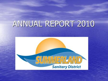 ANNUAL REPORT 2010. Monitoring Reports 2010 Monitoring Reports 2010  Every month SSD is required to send a monitoring data report to the State Water.