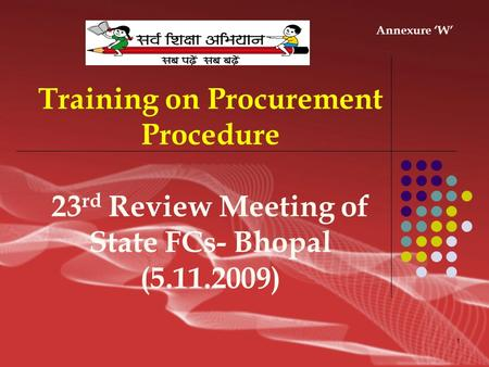 1 Training on Procurement Procedure 23 rd Review Meeting of State FCs- Bhopal (5.11.2009) Annexure 'W'