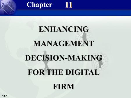 11.1 11 ENHANCINGMANAGEMENTDECISION-MAKING FOR THE DIGITAL FIRM Chapter.