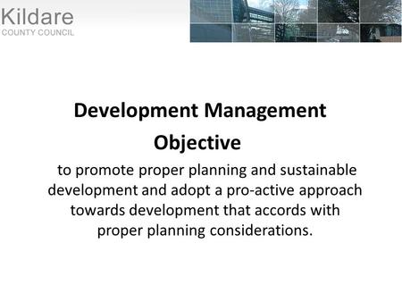 Development Management Objective to promote proper planning and sustainable development and adopt a pro-active approach towards development that accords.