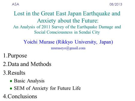 ASA 08/2013 Lost in the Great East Japan Earthquake and Anxiety about the Future: An Analysis of 2011 Survey of the Earthquake Damage and Social Consciousness.