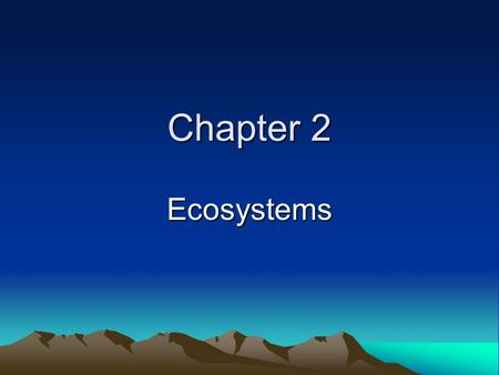 Chapter 2 Ecosystems. Ecosystems: What are they? The biotic and abiotic factors in a specified area that interact with each other. Plants and animals'