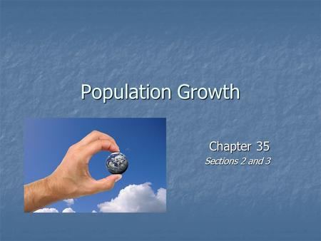 Population Growth Chapter 35 Sections 2 and 3. How to Calculate Growth Rate Growth Rate is the change in population size over time elapsed. Ex: A population.