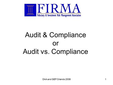DAA and GEP Orlando 20081 Audit & Compliance or Audit vs. Compliance.