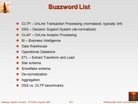 ©Silberschatz, Korth and Sudarshan18.1Database System Concepts - 5 th Edition, Aug 26, 2005 Buzzword List OLTP – OnLine Transaction Processing (normalized,
