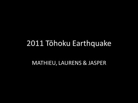 2011 Tōhoku Earthquake MATHIEU, LAURENS & JASPER.