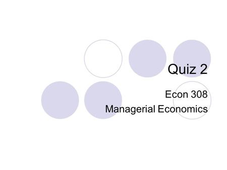 Quiz 2 Econ 308 Managerial Economics. Back of Room (JH 1131 2PM) Seat Row12345678910 1 George, Matthew D Amador, Israel Toscano, Jason Proodian, Arerk.