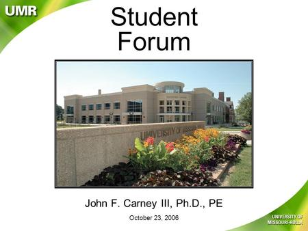 Student Forum John F. Carney III, Ph.D., PE October 23, 2006.
