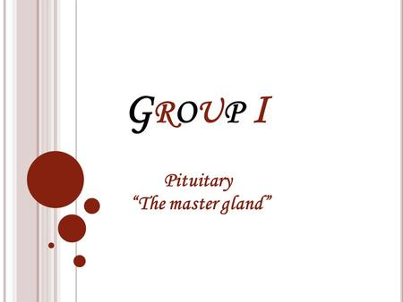 "GROUP IGROUP I Pituitary ""The master gland"". Main points :- 1-Name & location. 2-Structure. 3-pituitary in vertebrates. 4-How does it work? 5-The glands'"