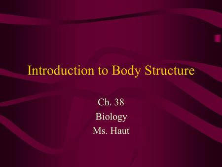 Introduction to Body Structure Ch. 38 Biology Ms. Haut.