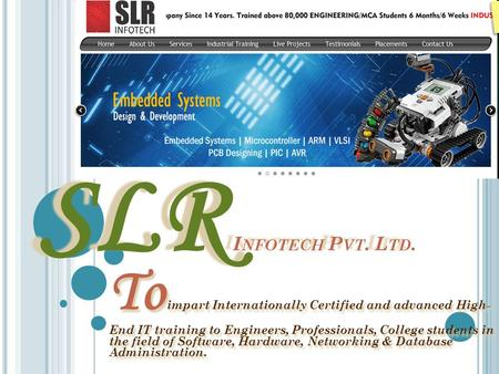 SLR I NFOTECH P VT. L TD. SLR I NFOTECH P VT. L TD. To impart Internationally Certified and advanced High- End IT training to Engineers, Professionals,