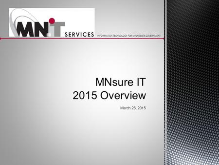 INFORMATION TECHNOLOGY FOR MINNESOTA GOVERNMENT MNsure IT 2015 Overview March 26, 2015.