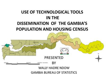 2013 POPULATION AND HOUSING CENSUS THE GAMBIA PRESENTED BY GAMBIA BUREAU OF STATISTICS 9/5/20101 USE OF TECHNOLOGICAL TOOLS IN THE DISSEMINATION OF THE.