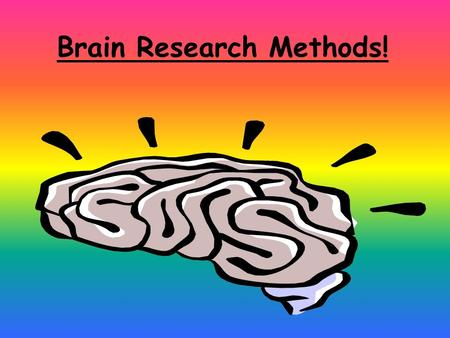 Brain Research Methods!