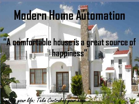 """A comfortable house is a great source of happiness"" Simplify your life: Take Control of your home Modern Home Automation."